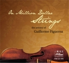 On Million Dollar Strings - The Artistry Of Guillermo Figueroa CD