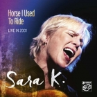 Sara K. - Horse I Used To Ride (live in 2001) CD