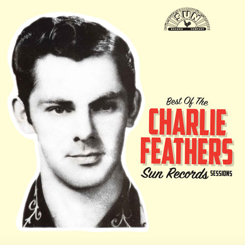 Charlie Feathers - Best Of Sun Records Sessions LP